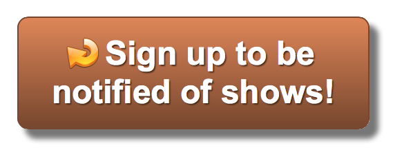 sign up to be notified of shows